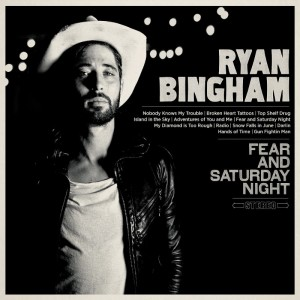 ryan bingham fear and saturday night the upcoming